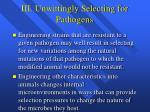iii unwittingly selecting for pathogens