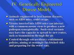 iv genetically engineered disease models