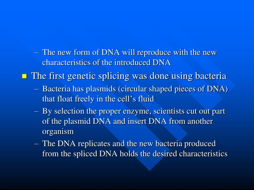 The new form of DNA will reproduce with the new characteristics of the introduced DNA