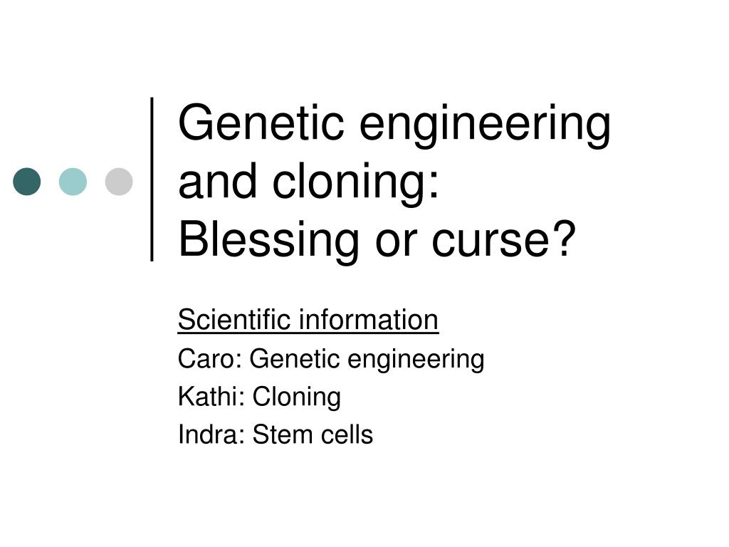 genetic engineering and cloning blessing or curse l.