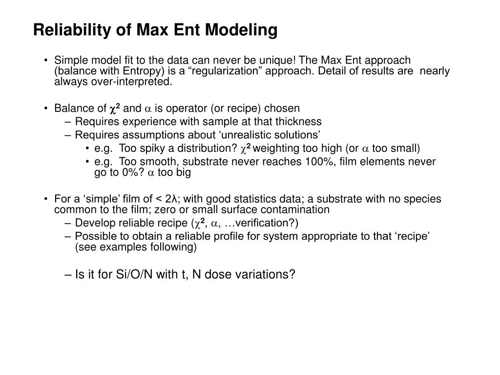 Reliability of Max Ent Modeling