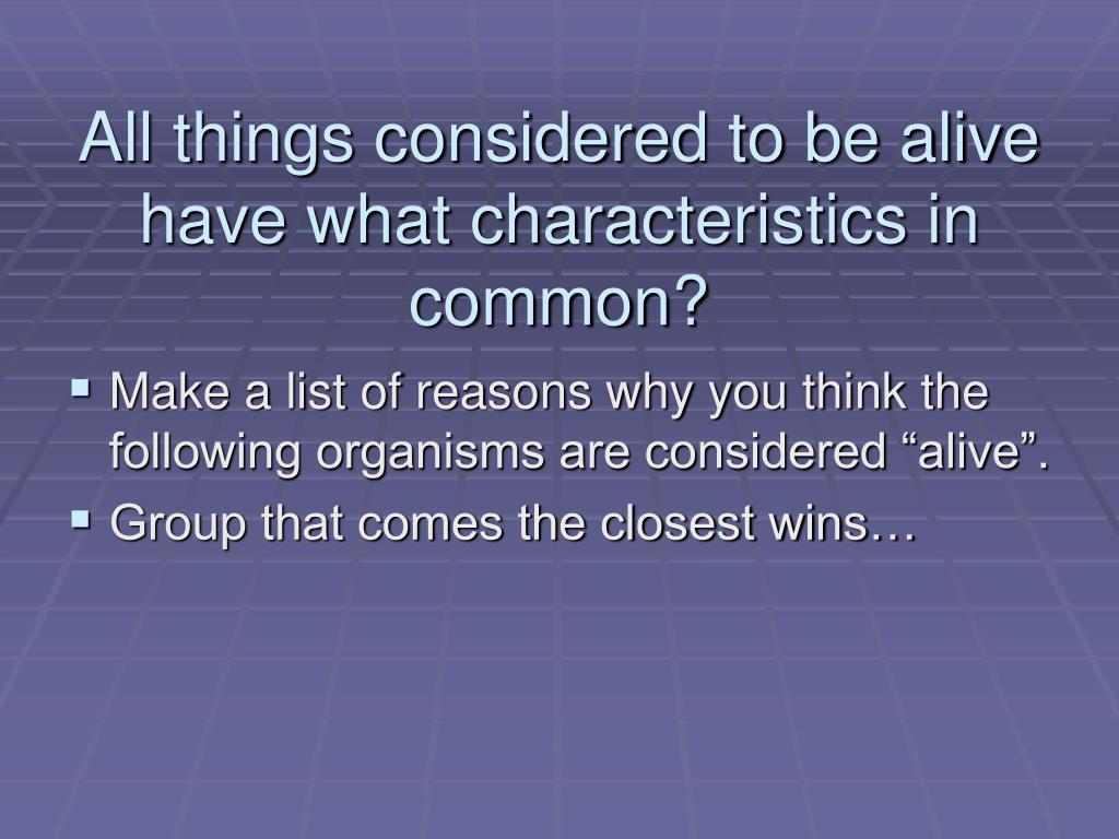 all things considered to be alive have what characteristics in common l.