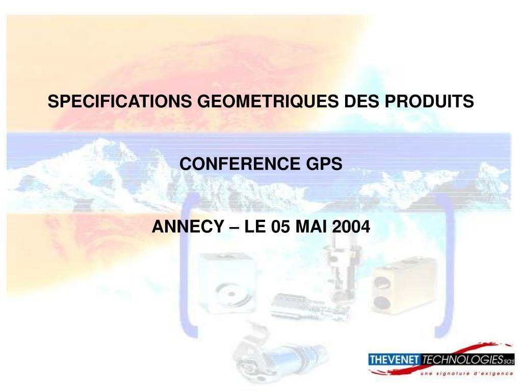 specifications geometriques des produits conference gps annecy le 05 mai 2004 l.