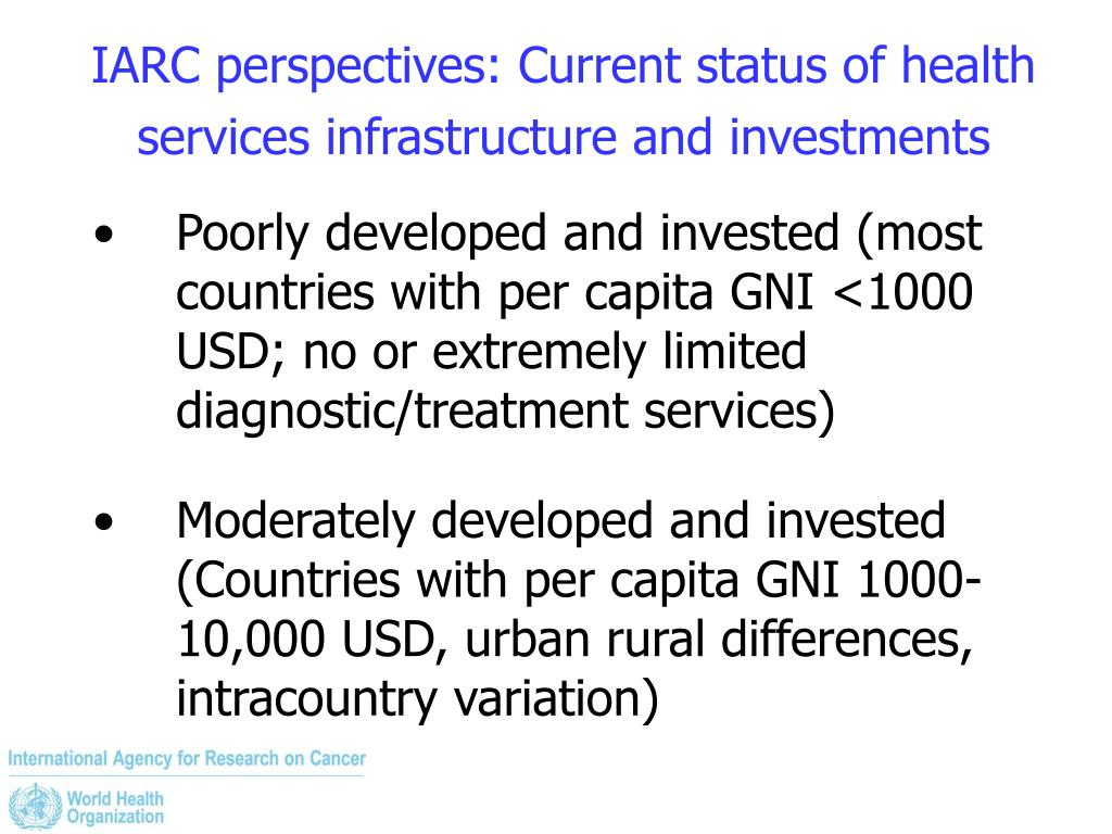 IARC perspectives: Current status of health services infrastructure and investments