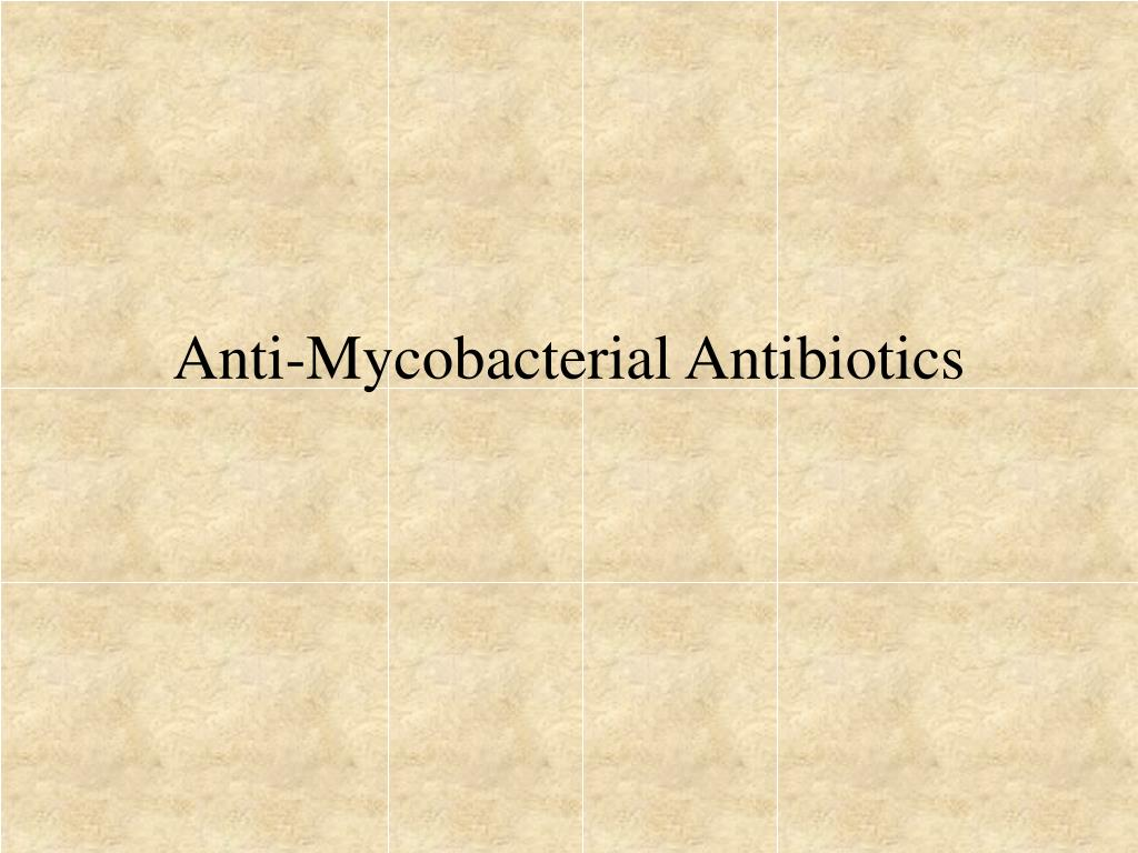 Anti-Mycobacterial Antibiotics