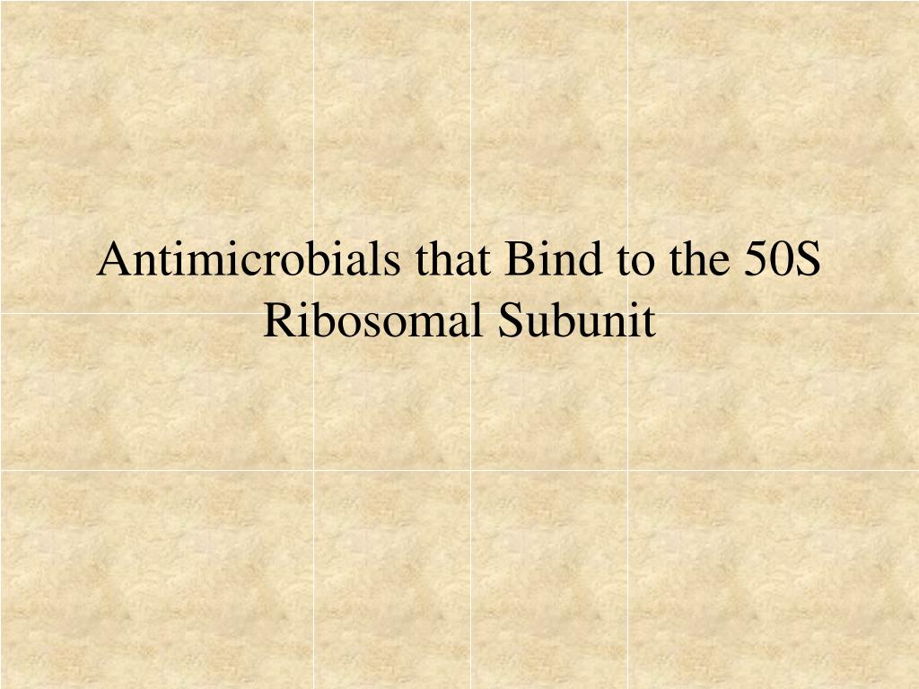 Antimicrobials that Bind to the 50S Ribosomal Subunit