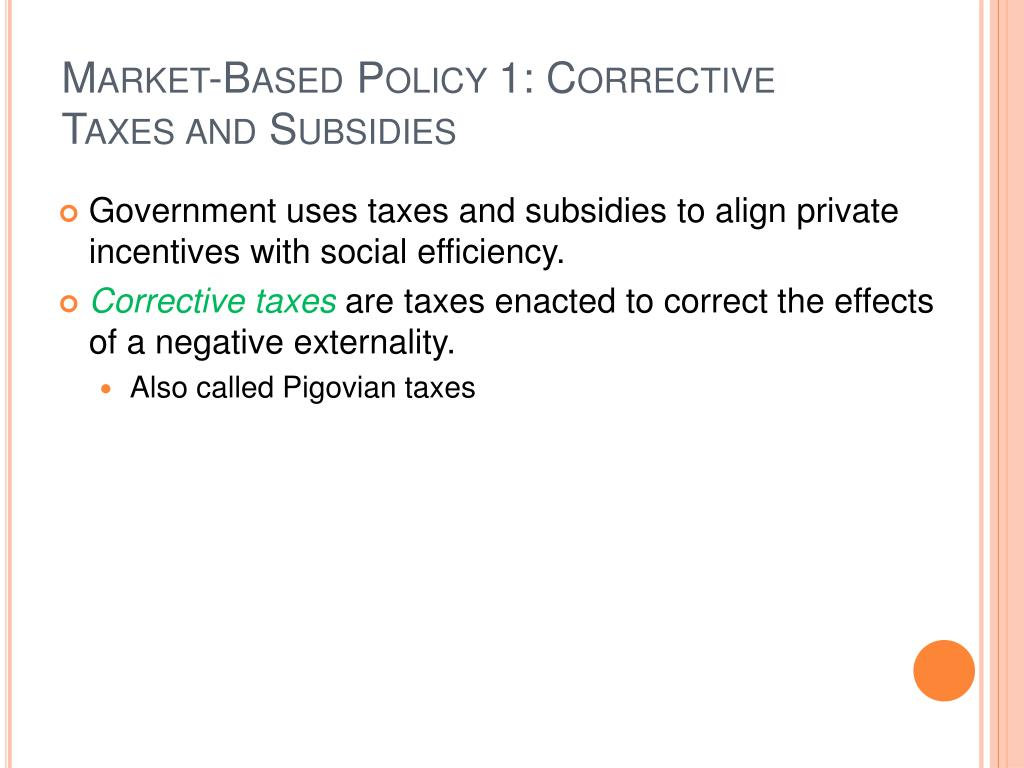 Market-Based Policy 1: Corrective Taxes and Subsidies