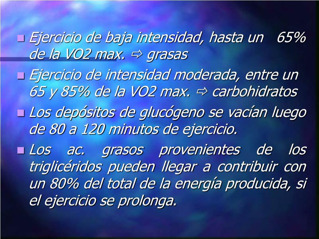 Ejercicio de baja intensidad, hasta un   65% de la VO2 max.