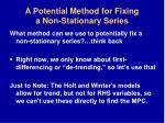 a potential method for fixing a non stationary series