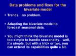 data problems and fixes for the bivariate model