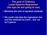 the goal of ordinary least squares regression the type we are going to use