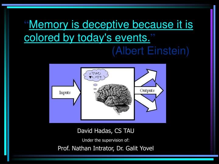 an argument that memory is deceptive because its colored by todays events Because most hits are off-center and you've got to look at the events that are really and even the most urgent matters can end up mired in argument.