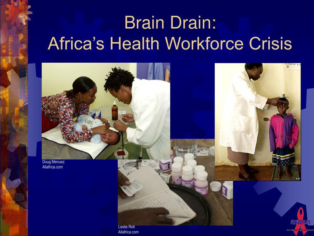 brain drain africa s health workforce crisis l.