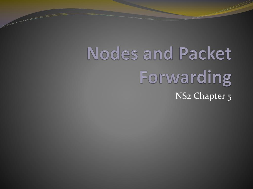 nodes and packet forwarding l.