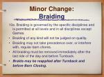 minor change braiding