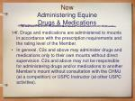 now administering equine drugs medications