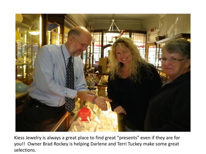 """Kiess Jewelry is always a great place to find great """"presents"""" even if they are for you!!  Owner..."""