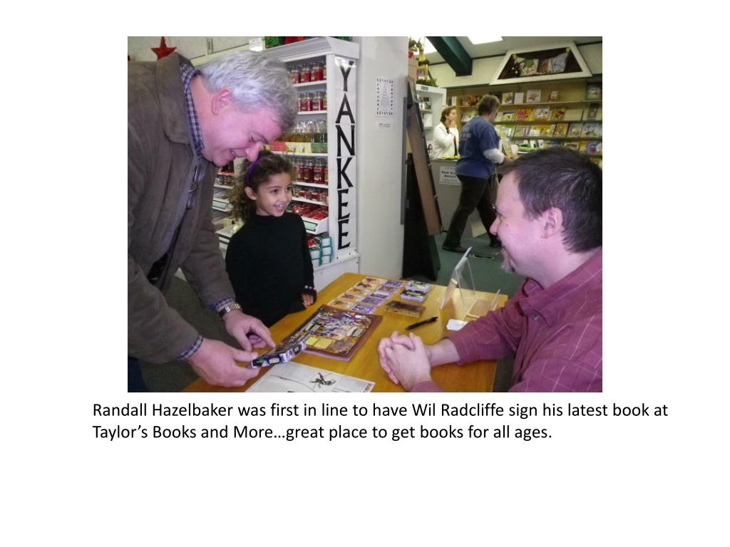 Randall Hazelbaker was first in line to have Wil Radcliffe sign his latest book at Taylor's Books and More…great place to get books for all ages.