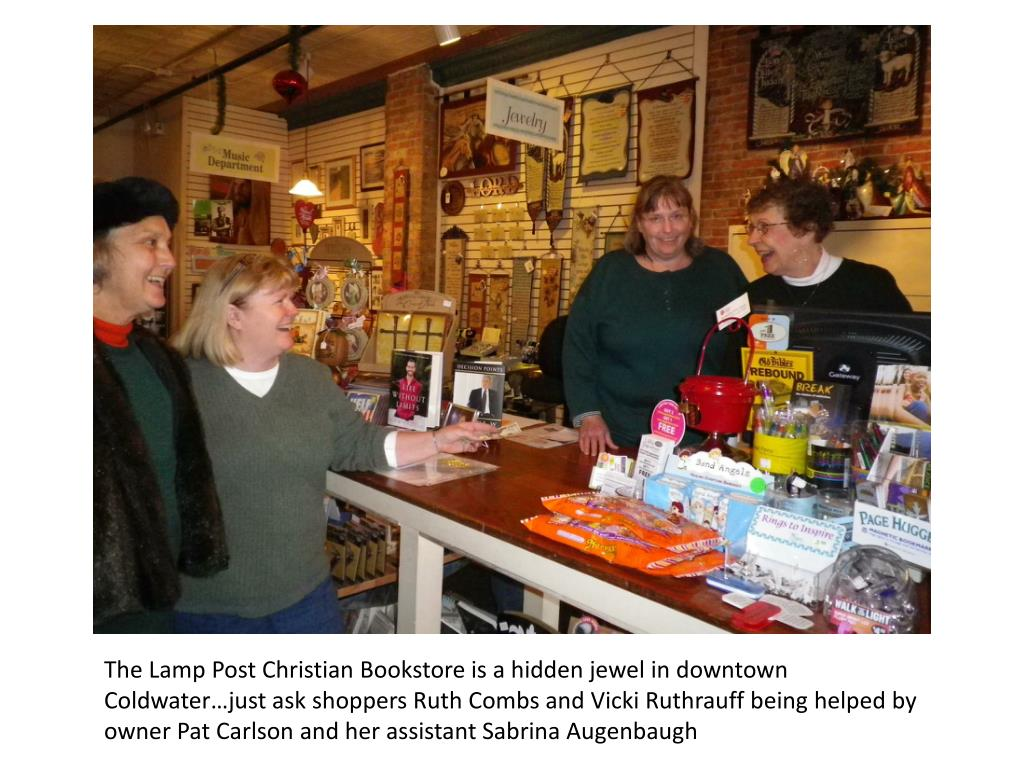 The Lamp Post Christian Bookstore is a hidden jewel in downtown Coldwater…just ask shoppers Ruth Combs and Vicki Ruthrauff being helped by owner Pat Carlson and her assistant Sabrina Augenbaugh