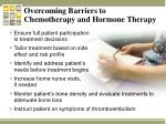 overcoming barriers to chemotherapy and hormone therapy