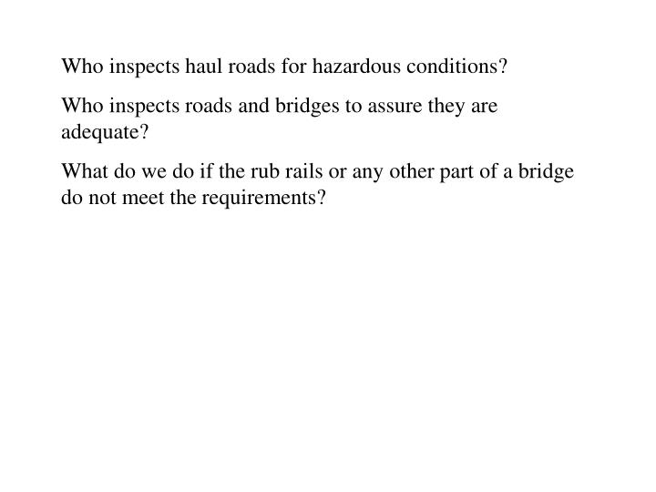 Who inspects haul roads for hazardous conditions?