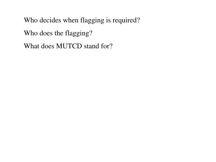 Who decides when flagging is required?