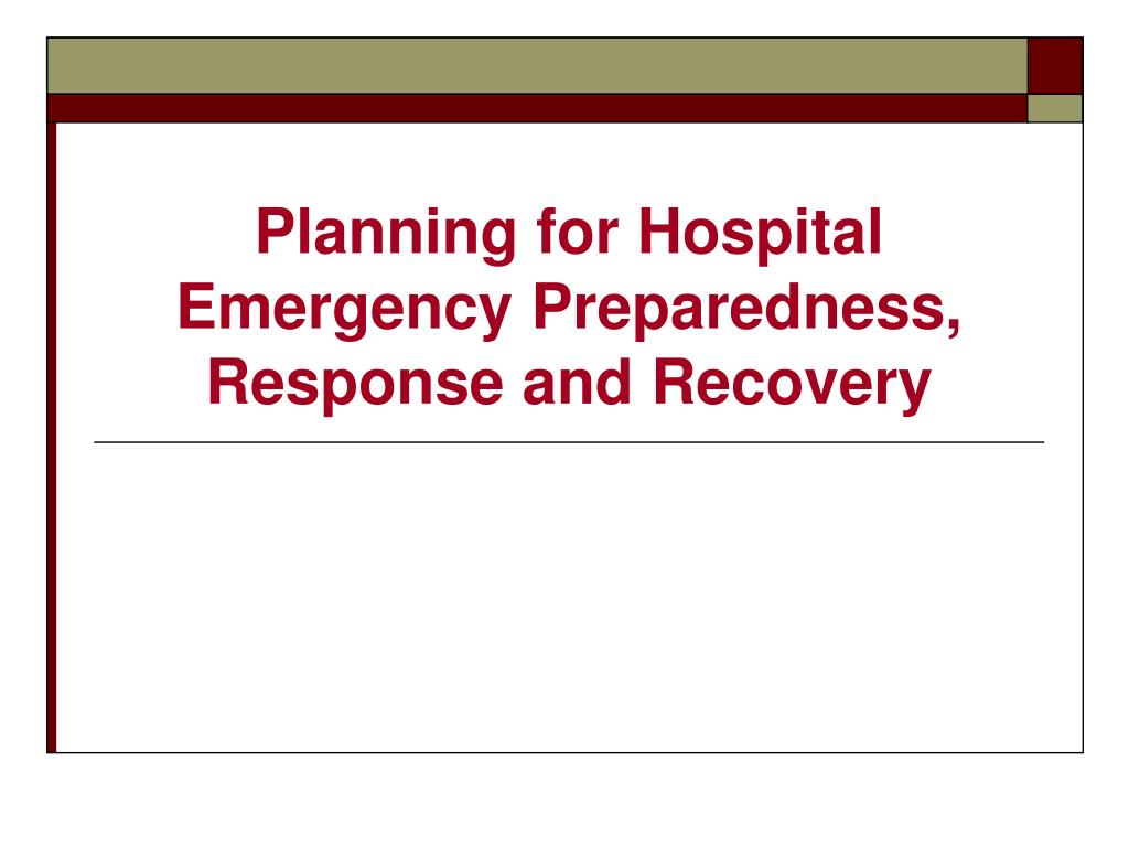 planning for hospital emergency preparedness response and recovery l.