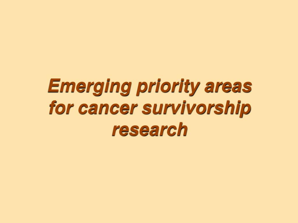 emerging priority areas for cancer survivorship research l.