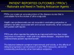 patient reported outcomes pros rationale and need in testing anticancer agents