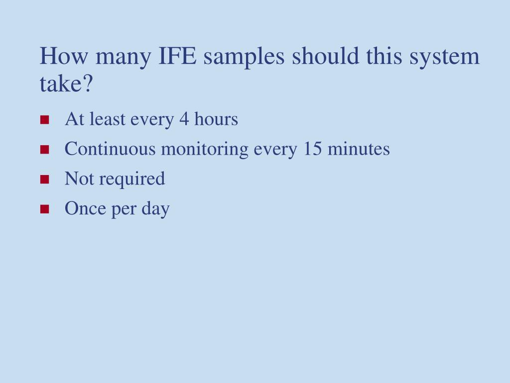How many IFE samples should this system take?
