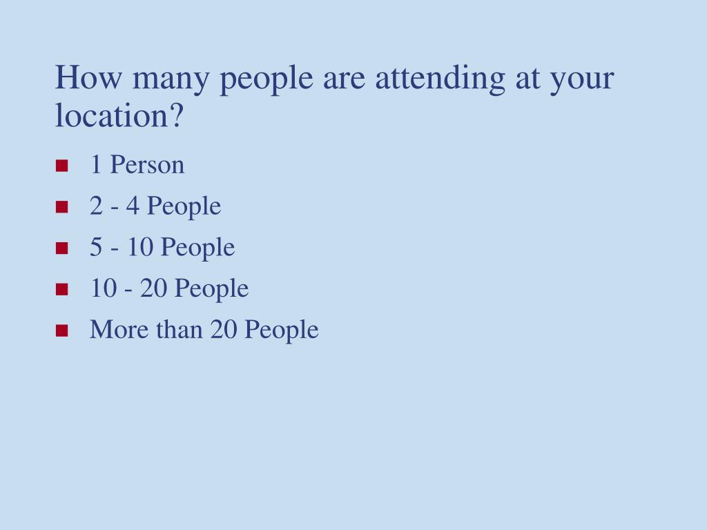 How many people are attending at your location?