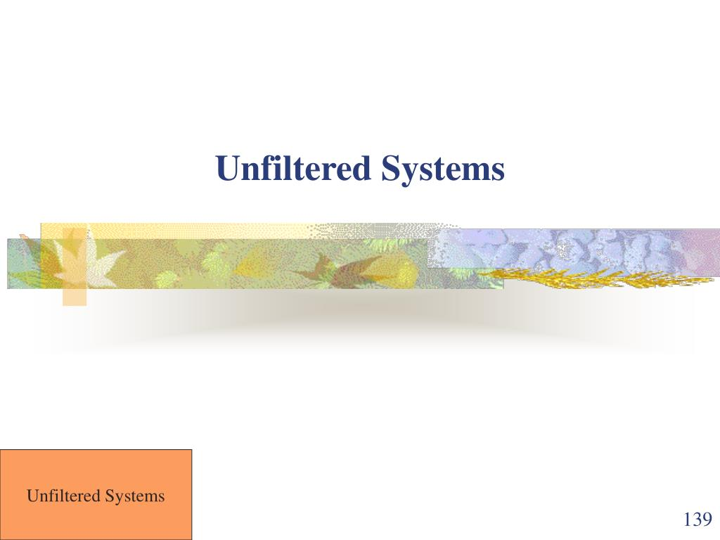 Unfiltered Systems