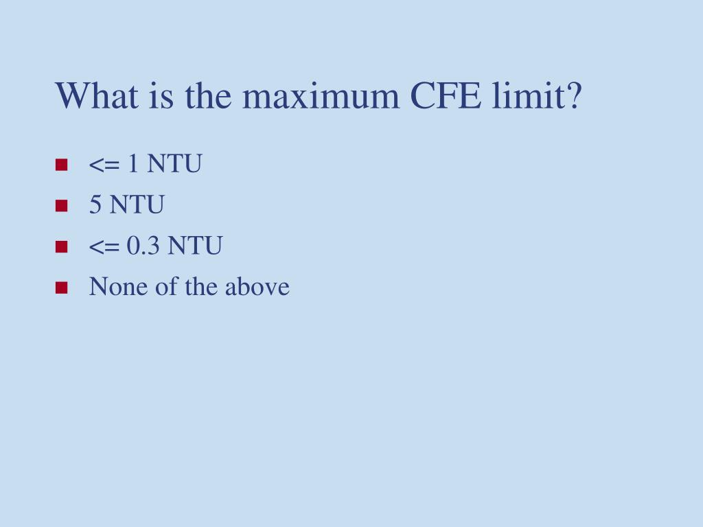 What is the maximum CFE limit?