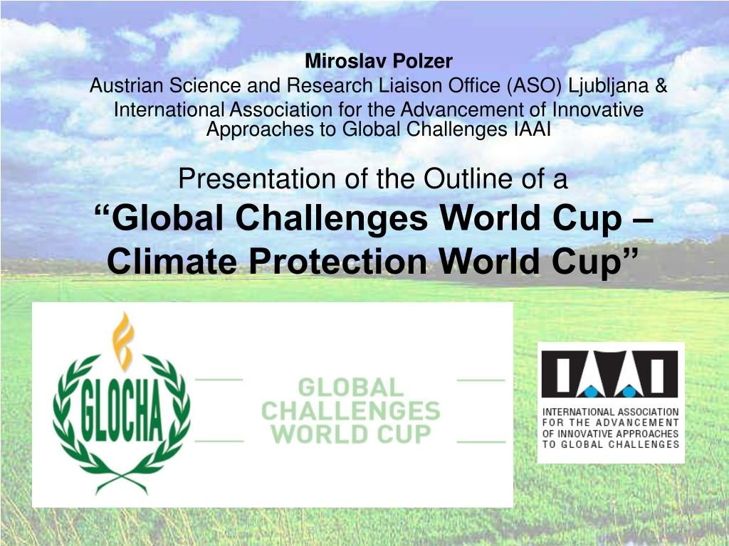presentation of the outline of a global challenges world cup climate protection world cup l.