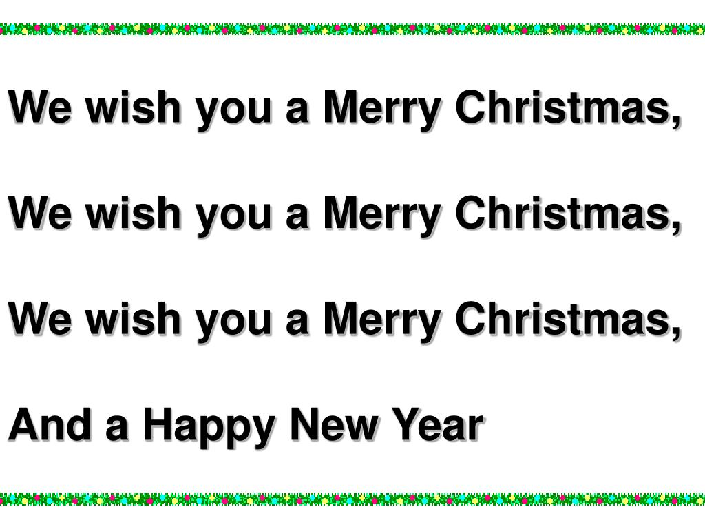 We wish you a Merry Christmas,