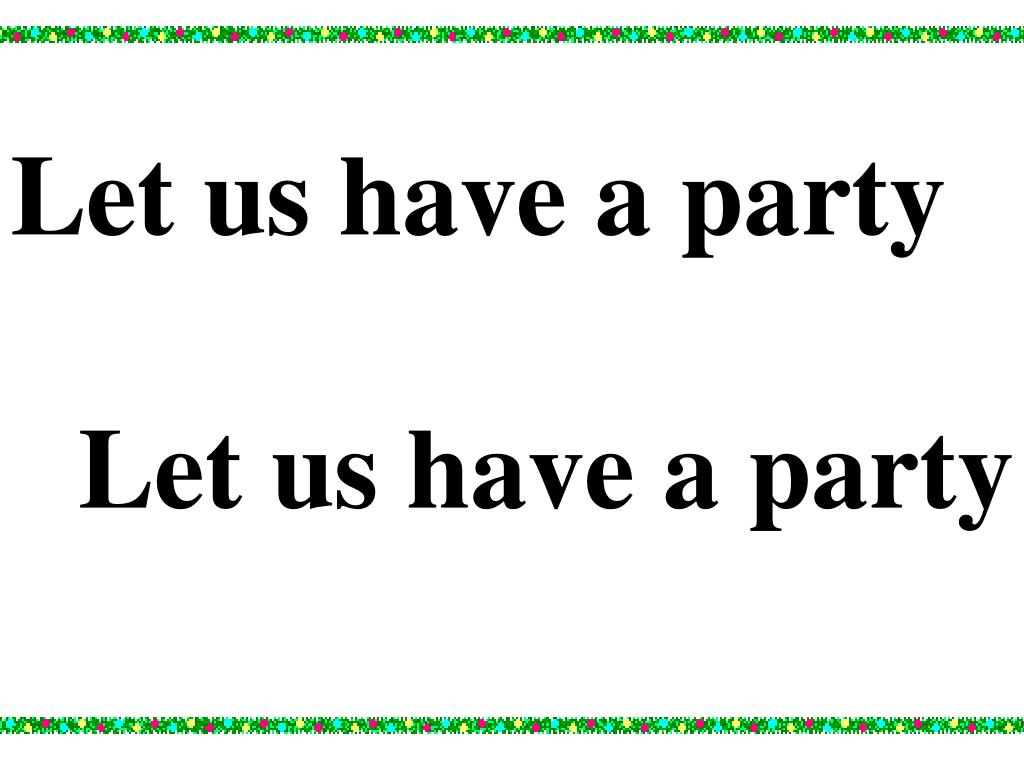 Let us have a party