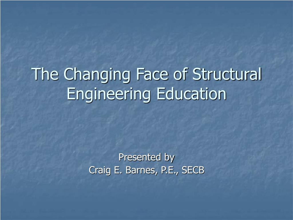 the changing face of structural engineering education l.