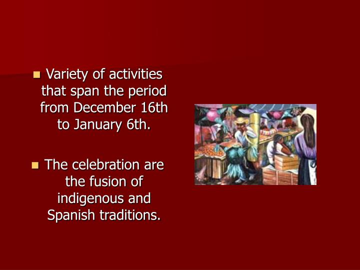 Variety of activities that span the period from December 16th to January 6th.
