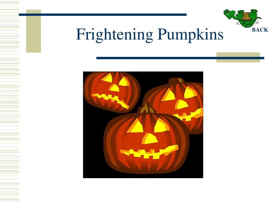 Frightening Pumpkins