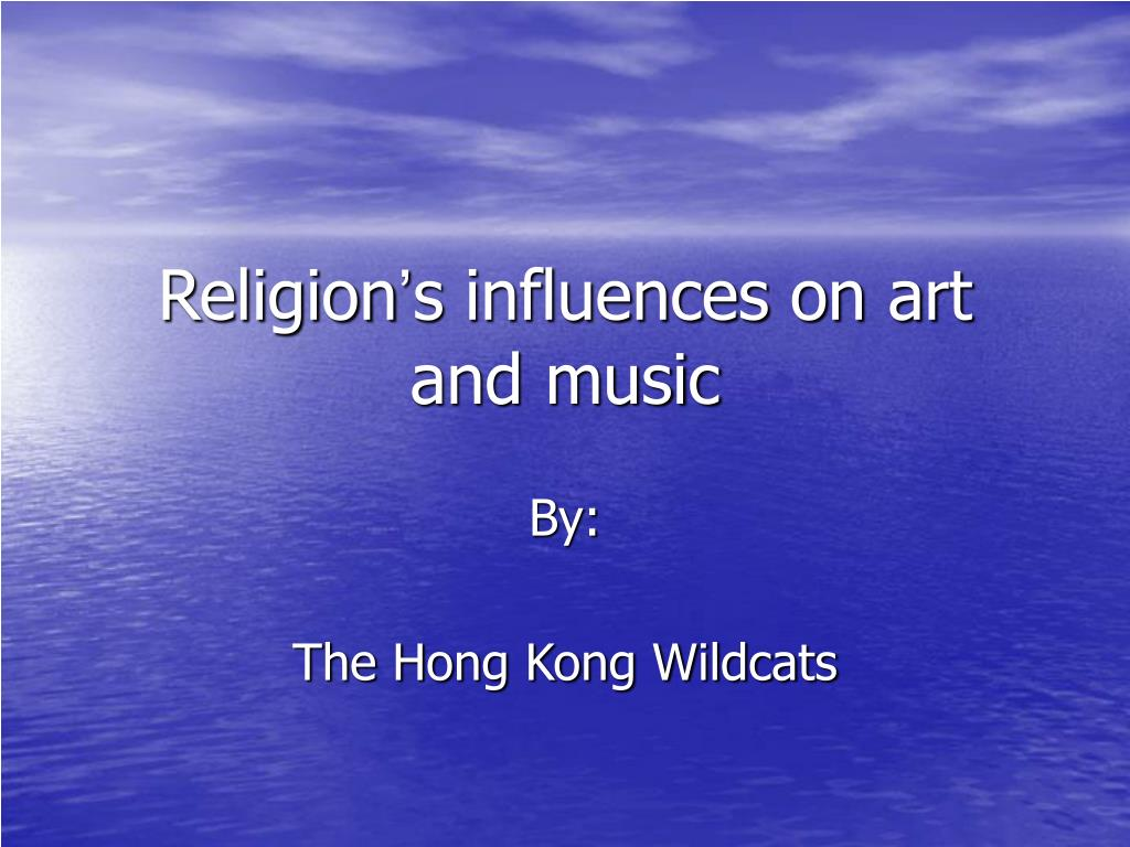religion s influences on art and music l.