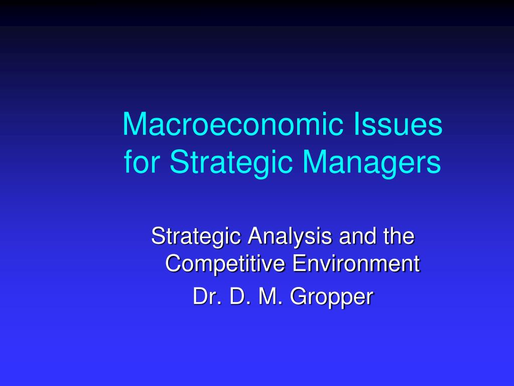 macroeconomic issues for strategic managers l.