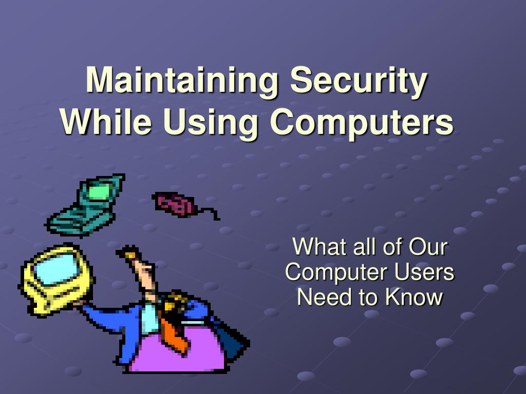 maintaining security while using computers l.