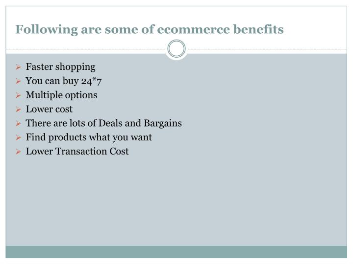 Following are some of ecommerce benefits