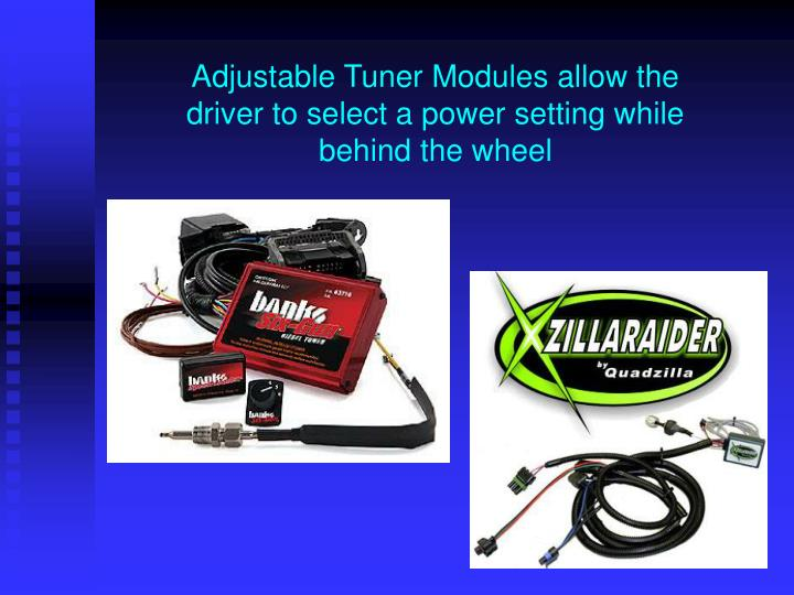 Adjustable Tuner Modules allow the driver to select a power setting while behind the wheel