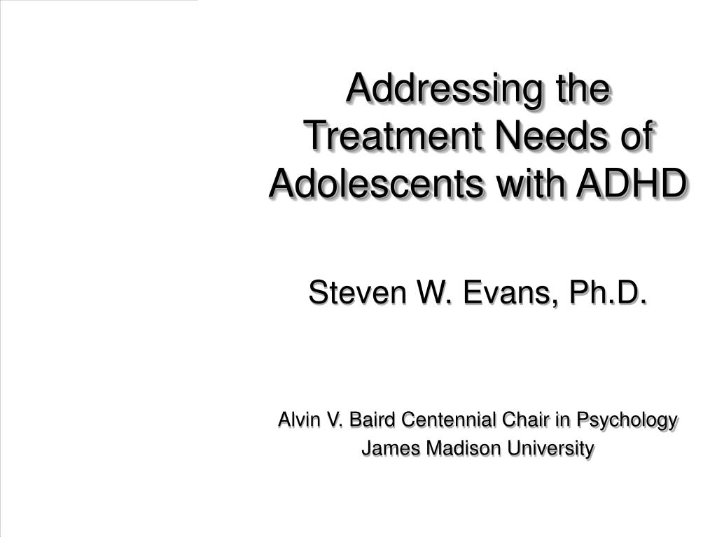 addressing the treatment needs of adolescents with adhd l.