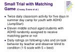 small trial with matching game creasy evans et al