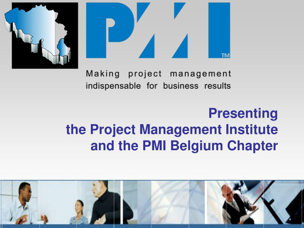 presenting the project management institute and the pmi belgium chapter l.