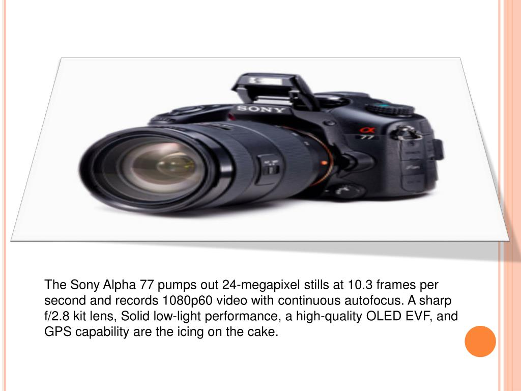 The Sony Alpha 77 pumps out 24-megapixel stills at 10.3 frames per second and records 1080p60 video with continuous autofocus. A sharp f/2.8 kit lens, Solid low-light performance, a high-quality OLED EVF, and GPS capability are the icing on the cake.