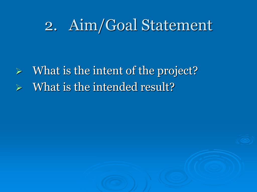 2.   Aim/Goal Statement