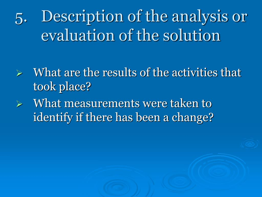 5. Description of the analysis or evaluation of the solution